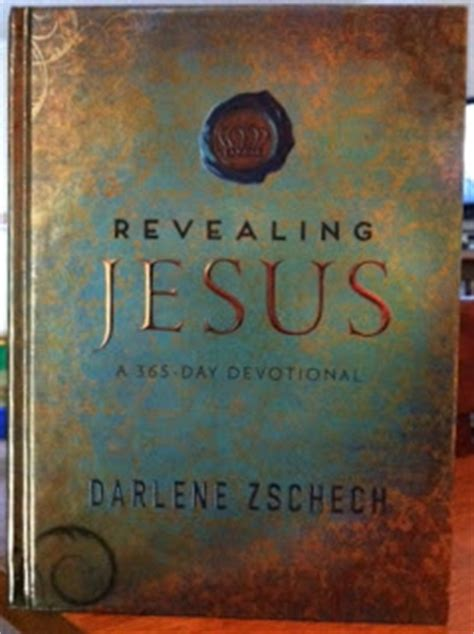 desire jesus one year devotional a 365 day devotional to help encourage refresh and strengthen your daily walk with desire jesus daily devotions books revealing jesus a 365 day devotional by darlene zschech
