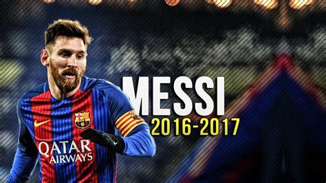 messi best lionel messi best skills goals 2017 hd