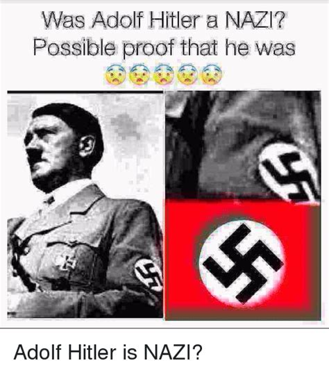 Hitler Meme - was adolf hitler a nazi possible proof that he was
