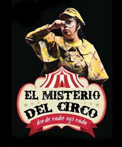 el misterio del circo el misterio del circo donde nadie oy 243 nada cartelera de teatro df