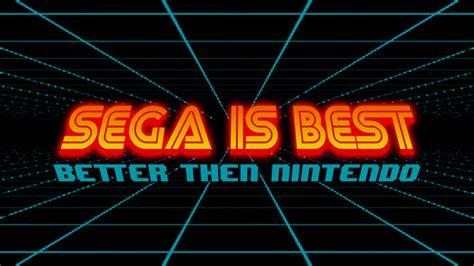Living The Sega Is Better Than Nintendo