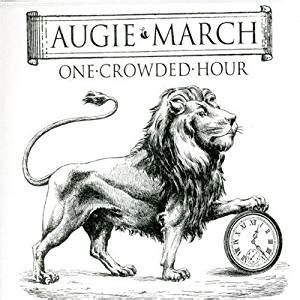 Augie March One Crowded Hour by One Crowded Hour Augie March Es M 250 Sica