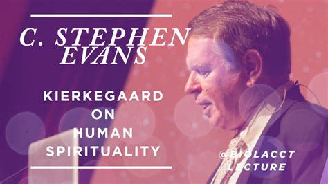 Kierkegaard On Human Spirituality C Stephen Evans Youtube