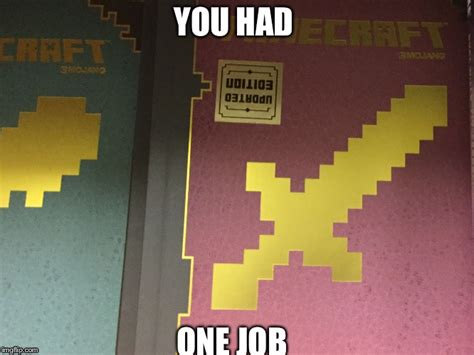 you had one job image tagged in minecraft you had one job imgflip
