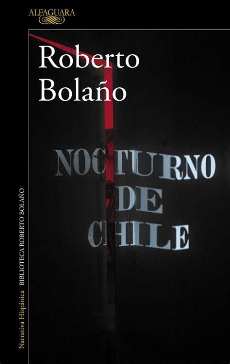 libro nocturno de chile compactos nocturno de chile de roberto bola 241 o libros y literatura