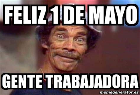 Memes 5 De Mayo - meme personalizado feliz 1 de mayo gente trabajadora