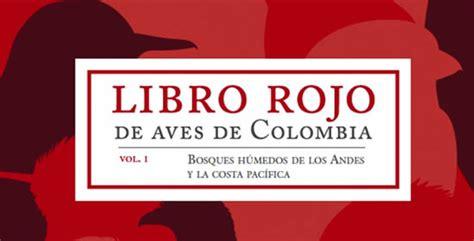 libro rojo de las aves de colombia pontificia universidad javeriana aves de colombia archivos narino info