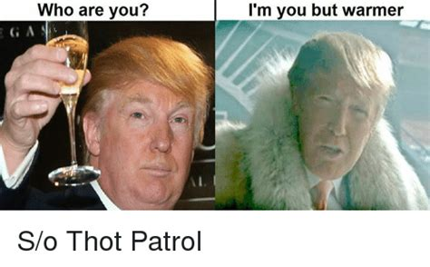 Who Are You Meme - who are you a i m you but warmer so thot patrol thot