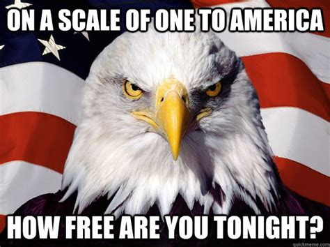 America Eagle Meme - on a scale of one to america how free are you tonight