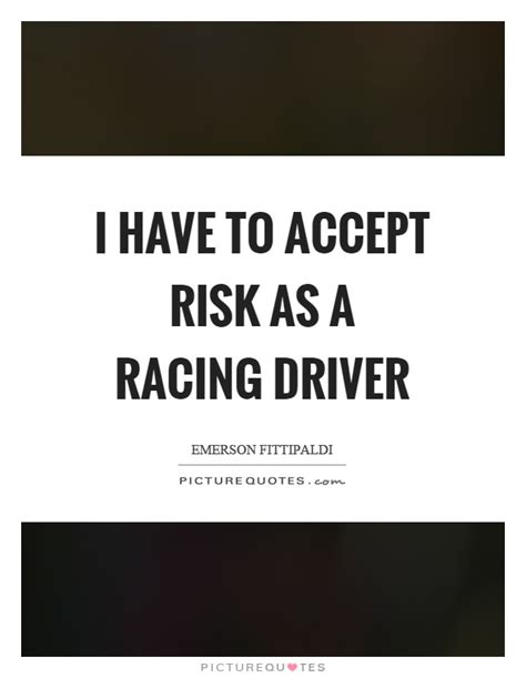 Insurance Quotes Drivers 2 by I To Accept Risk As A Racing Driver Picture Quotes