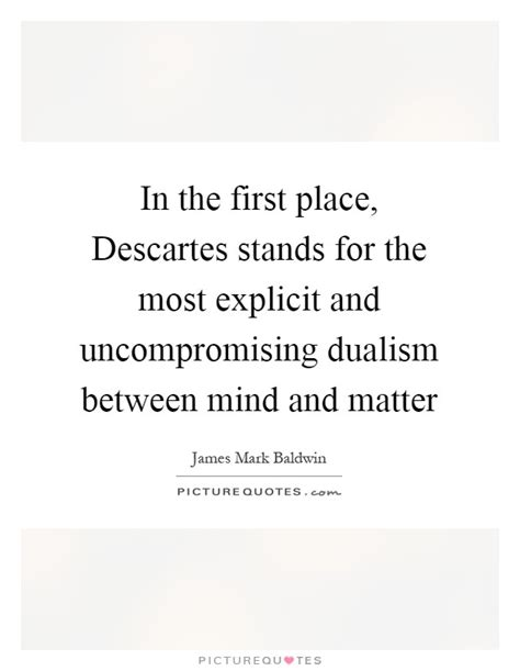 descartes mind and matter dualism quotes dualism sayings dualism picture quotes