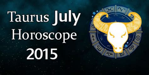 taurus july horoscope 2015 free monthly horoscope