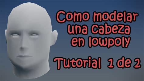 una cabeza llena de 8416858268 como modelar una cabeza en lowpoly 1 de 2 youtube