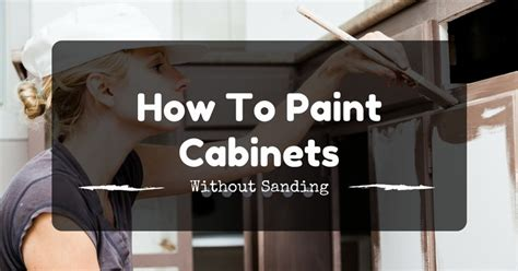 how to paint cabinets without sanding the best ceiling paint reviews 2017