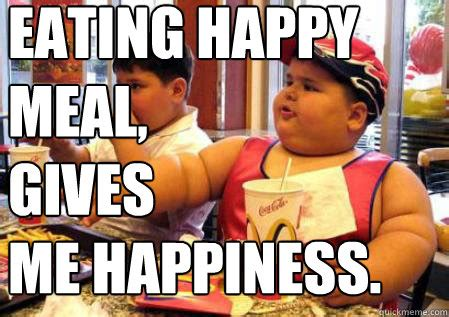 Happy Meal Meme - eating happy meal gives me happiness fat mcdonalds kid