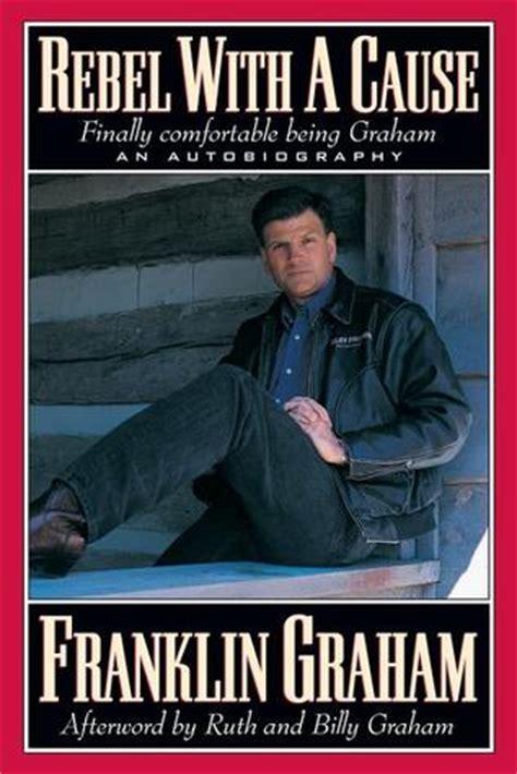 The Rebel With A Cause by Rebel With A Cause By Franklin Graham Reviews