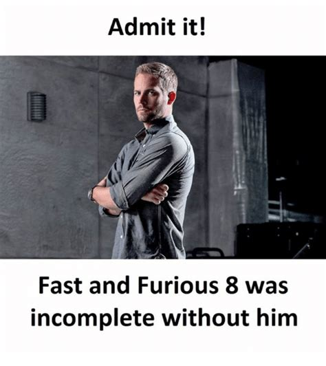 fast and furious 8 meme admit it fast and furious 8 was incomplete without him