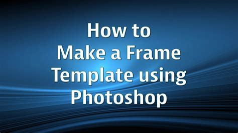 How To Make A Frame Template Using Photoshop Cs5 Youtube How To Create A Template In Photoshop