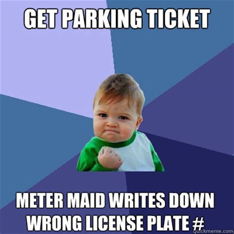 Maid Memes - get parking ticket meter maid writes down wrong license