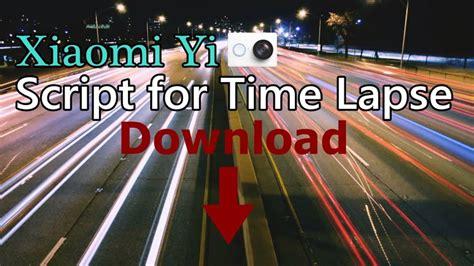 tutorial video time lapse xiaomi yi xiaomi yi best script for night time lapse free