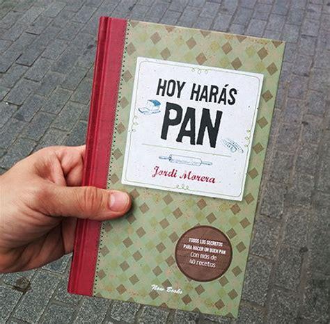 libro hoy har 225 s pan de jordi morera maestro panadero abuela digital