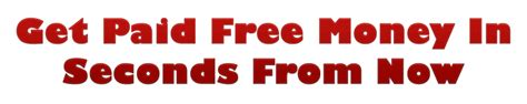 Get Paid FREE Money In Seconds From Now   Get Paid Free Money