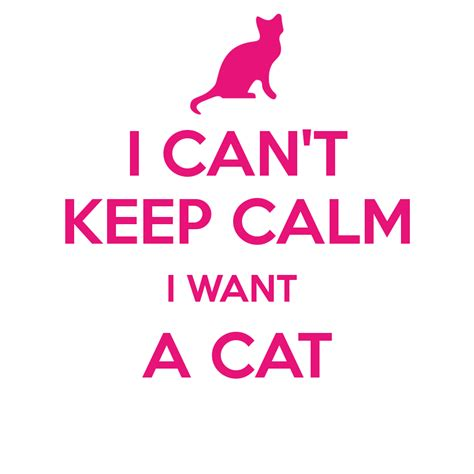wants a kitten i can t keep calm i want a cat poster serendipitydodi keep calm o matic