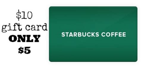Does Starbucks Have 5 Dollar Gift Cards - starbucks gift card deal 10 gift card for 5