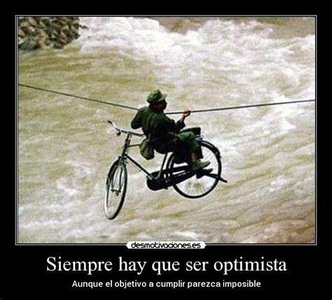 imagenes ser optimista siempre hay que ser optimista desmotivaciones