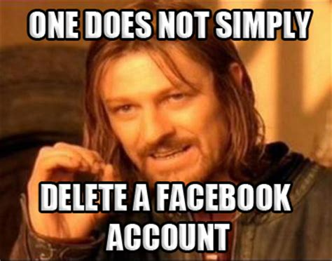 Delete Meme - one does not simply delete a facebook account comics and