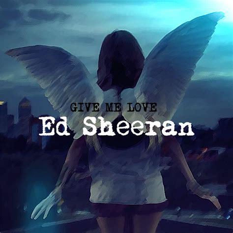 download mp3 ed sheeran skinny love give me love single cover ed sheeran fan art 33038955