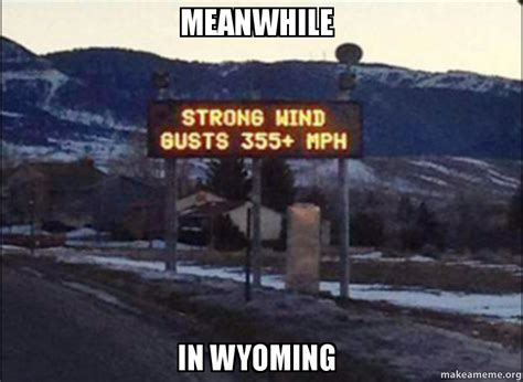 In Meme - meanwhile in wyoming make a meme