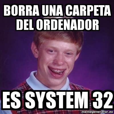 System 32 Meme - meme bad luck brian borra una carpeta del ordenador es