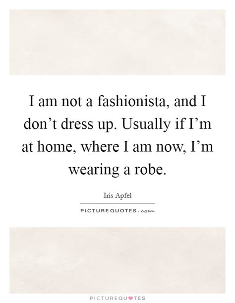 I M Not At Home by I Am Not A Fashionista And I Don T Dress Up Usually If I