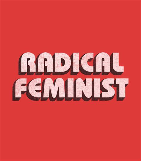 radical feminism feminist activism radical feminist t shirt headline shirts