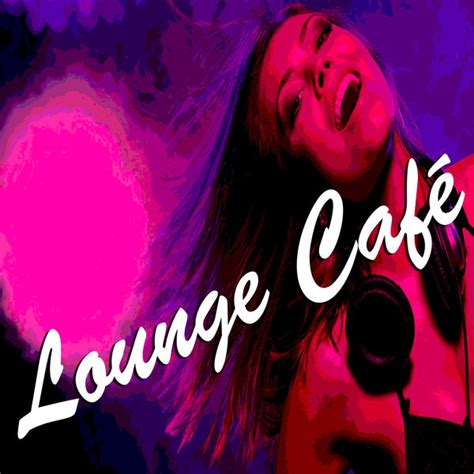 house cafe music lounge caf 233 caf 233 chillout music club download and listen to the album