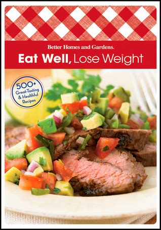 Eat Well Lose Weight eat well lose weight by better homes and gardens