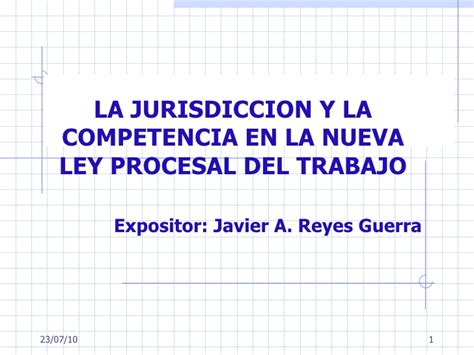 nueva ley procesal del trabajo entra en vigencia en la jurisdiccion y la competencia en la nueva ley procesal