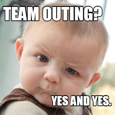 Meme Yes - meme creator team outing yes and yes meme generator at