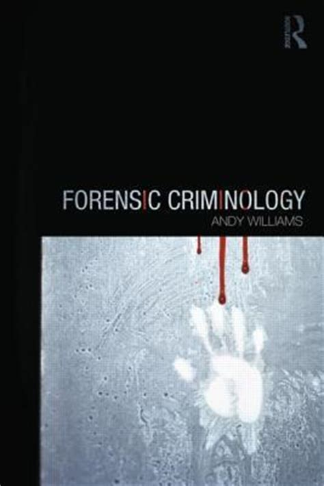 scene search patterns forensic science and criminology forensic criminology andy williams 9780415672689