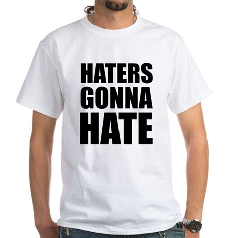 haters white shirt haters gonna white t shirt haters gonna shirt