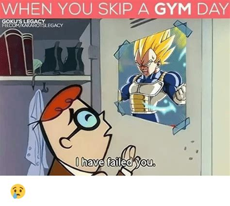 Skip Gym Meme - when you skip a gym day gokus legacy fbcomvkakarotslegacy