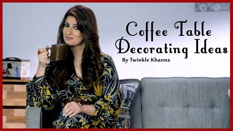 twinkle khanna home decor living room decorating ideas coffee table diy videos