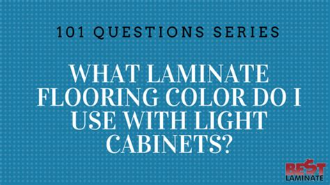 what color laminate flooring with oak cabinets what laminate flooring color do i use with light cabinets
