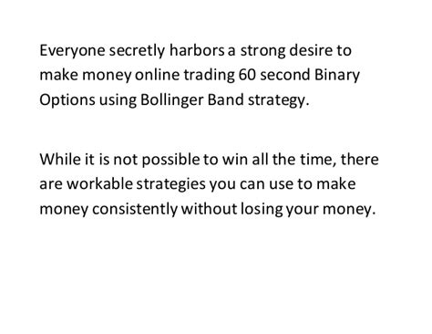 make money online trading 60 second binary options using bollinger ba - Making Money Online Trading