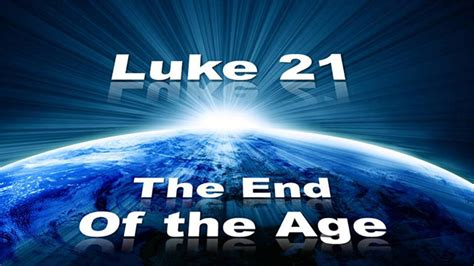 End Of The Age luke 21 the end of the age signs and ministries
