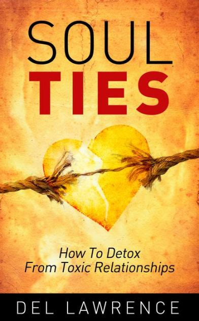 Soul Ties Detox Reviews by Soul Ties How To Detox From Toxic Relationships By