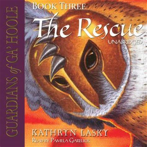 Guardians Of Gahoole Book Report by Listen To Guardians Of Ga Hoole Book Three The Rescue By Kathryn Lasky At Audiobooks