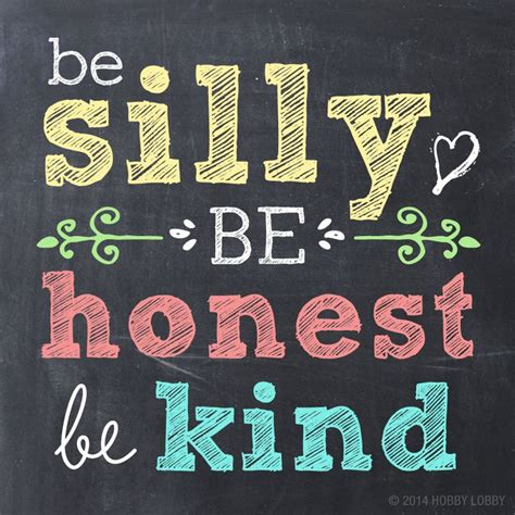 Be Silly Be Honest Be be silly be honest be words to live by