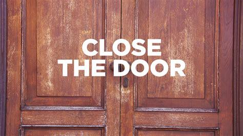 Door Closed by The Door Why An Open Mind Is A Dangerous Doorway